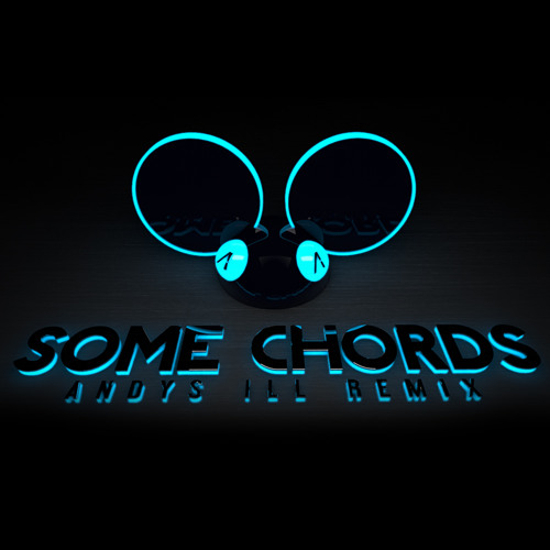 Some Chords Deadmau5 Dillon Francis Remix Andys Ill Refix By