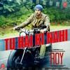 Tu Hai Ki Nahi - Ankit Tiwari | ROY