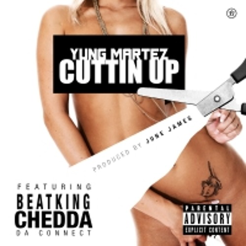 Cuttin Up - Yung Martez Ft. BeatKing, Chedda Da Connect (Explicit)