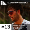 arkadiusz. | 18 TRACKS FILMED IN SUPER-8 | elektroaktivisten.de - Podcast #13 | FTN