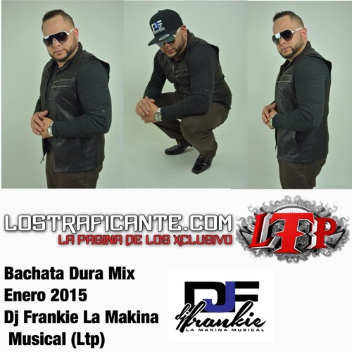 Bachata Dura Mix - Enero 2015 Dj Frankie La Makina Musical(Ltp).