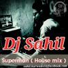 Superman Dj Sahil [house Mix]