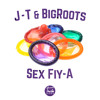 J-T x BigRoots - Sex Fiy-A (2015)