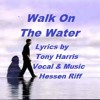 Walk On The Water - Lyrics by Tony - Vocal & Music by Hessen Riff - Original