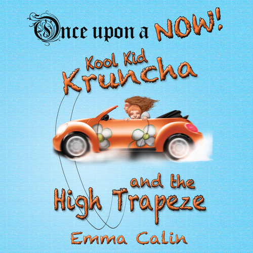 Sample of Children's book 'Kool Kid Kruncha and The High Trapeze' by Emma Calin