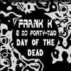 Frank K & Dj Forty-Two - Day Of The Dead