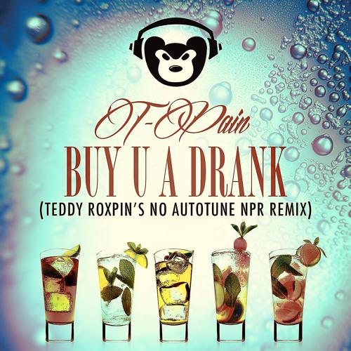 T - Pain - Buy U A Drank (Teddy Roxpin's No Autotune NPR Remix)