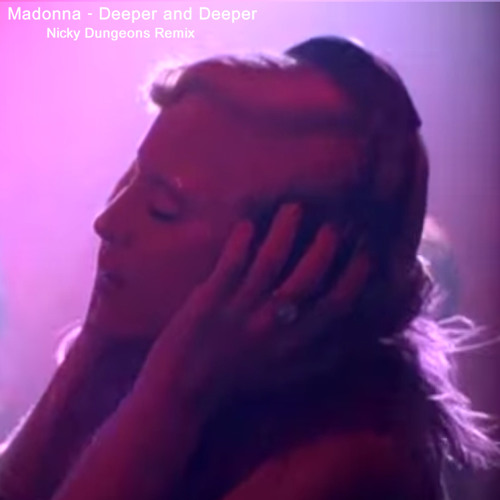 Madonna - Deeper (Nicky Dungeons Tripped Out Mix)