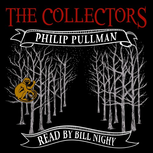 The Collectors by Philip Pullman, Narrated by Bill Nighy