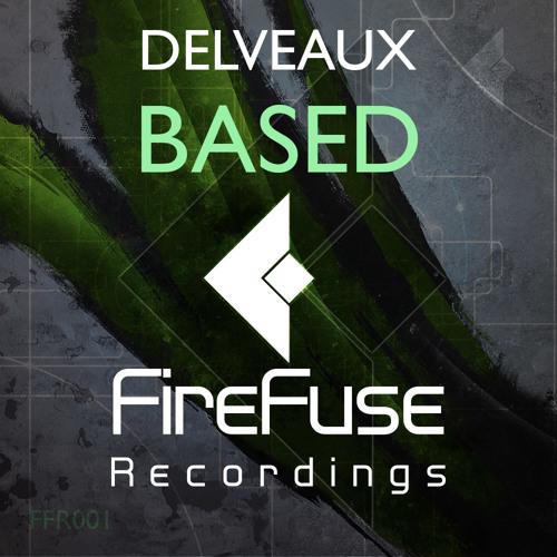DELVEAUX - Based (Original Mix)[FireFuse Recordings] Free DOWNLOAD