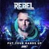 Put your hands up - Rebel