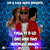 Tyga Ft D.Lo Get Her To (The B Face Bootleg Mix) Extended