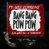 BANG BANG POW POW--ft WIZ SUPREME, LIL4REAL, C SMOOV  PRODUCE BY LAKIM GOLDEN