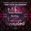 Hardwell & W&W Feat. Fatman Scoop - Don't Stop The Madness (Atom Pushers Bootleg)