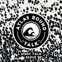 Atlas Bound - Talk - Jerry Folk Remix