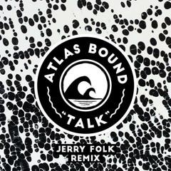 Atlas Bound - Talk - Jerry Folk Remix