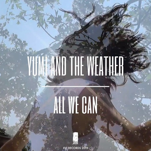 Yumi And The Weather  - All We Can