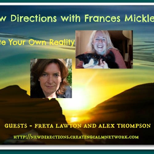New Directions with Frances Micklem - Create Your Own Reality - Guest Freya Lawton