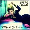 SELAH SUE - ALONE - WHITE & DA PIERRE MIX - DL in description