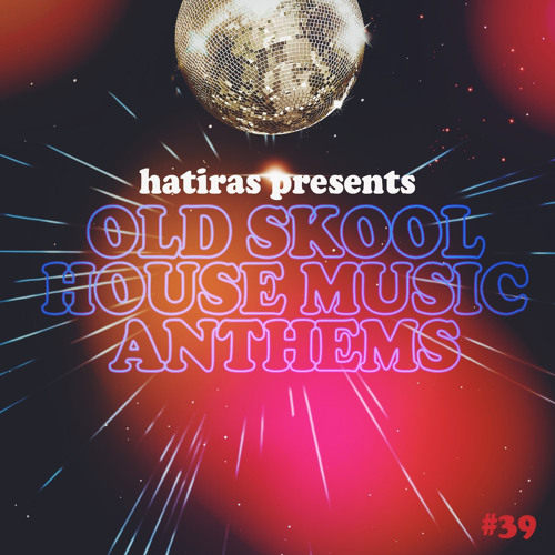Old skool house music anthems mix hatiras by hatiras for Old skool house music