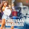 Chittiyaan Kalaiyaan -  Kanika Kapoor Ft. Meet Bros Anjjan | Roy