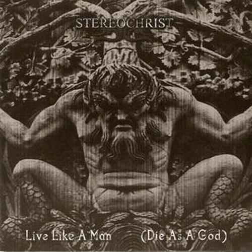 Stereochrist - Live like a man (Die as a god)
