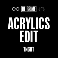 TNGHT Acrylics (RL Grime Edit) Artwork