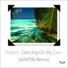 Download Lagu Robyn - Dancing On My Own (MARTIN Tropical Remix)