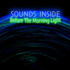 Sounds Inside- Before The Morning Light (Original Trance House Electro EDM)