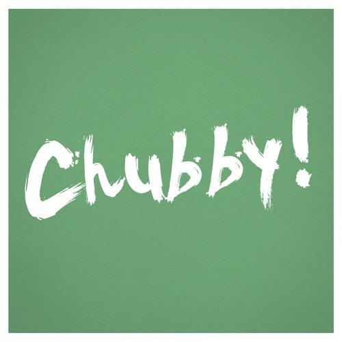 Chubby! Podcast