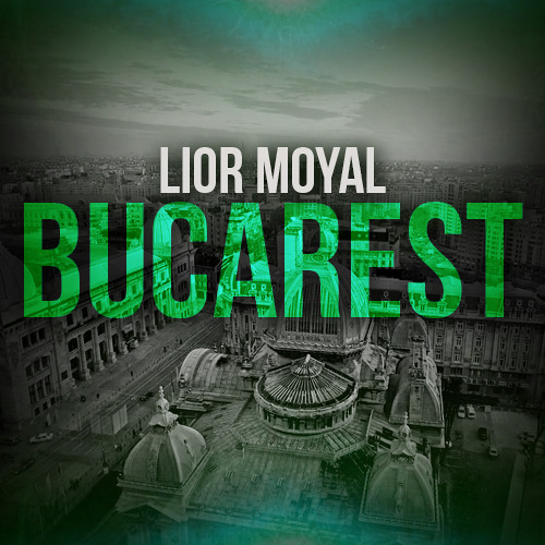 Lior Moyal - Bucarest (Original Mix)