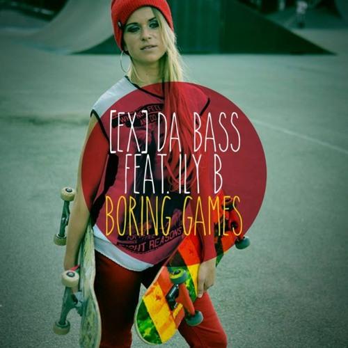 [Ex] da Bass feat. Ily B - Boring Games (Radio Edit)