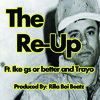 RE-UP FT. IKE Gs or Better X Trayo