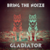 BRING THE NOIZE - GLADIATOR 001
