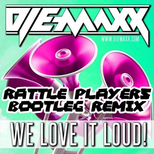 WE LOVE IT LOUD RATTLE PLAYERS (BOOTLEG Remix 2015)