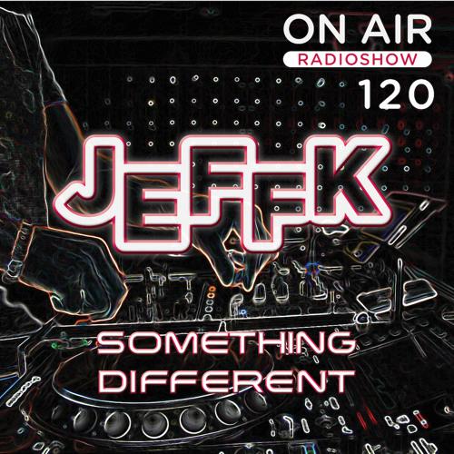 JEFFK - On Air Episode 120 (Something Different)