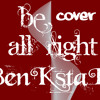 BenKstaR (Cover) Be All Right-Justin Bieber