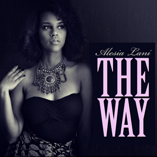 The Way (prod by Isaac Arquieta) by AlesiaLani | Alesia Lani | Free  Listening on SoundCloud