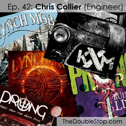 Ep. 42: Chris Collier (Engineer: Lynch Mob, KXM, Prong)