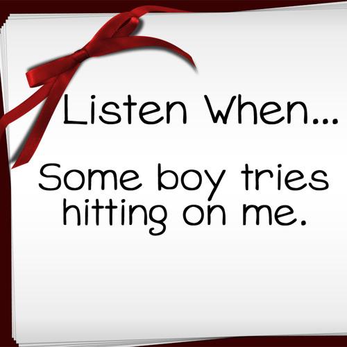 Listen When: Some Boy Tries Hitting On Me