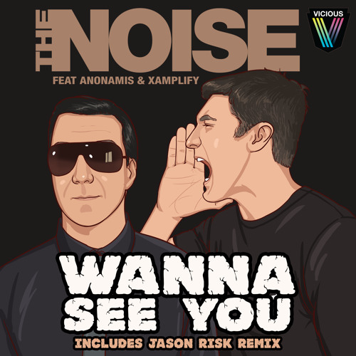 The Noise feat. Anonamis & Xamplify - Wanna See You (Jason Risk Remix)