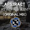 Apstract - As We Fall Silent (Original Mix)