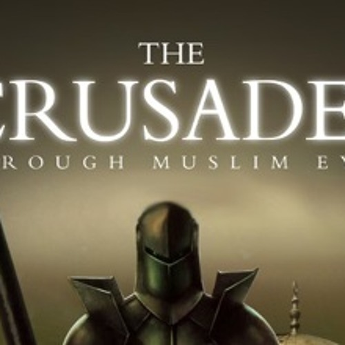 The Crusades Through Muslim Eyes – Part 01