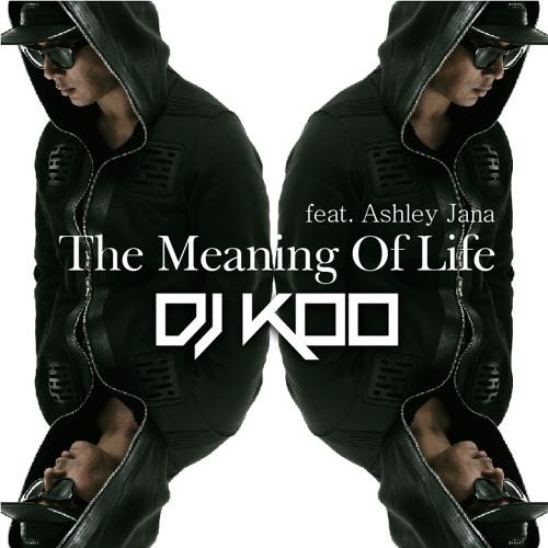 DJ Koo Ft. Ashely Jana -The Meaning Of Life (DJ KOO Originalmix)