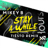 Mikey B - Stay A While (Tiësto Remix)[OUT NOW]