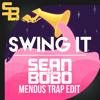 Sean&Bobo - Swing It (Mendus Trap Edit) [Support from Sean&Bobo]