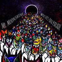 Mr. Moonshine - Wolves on Parade
