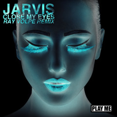 Jarvis - Close My Eyes (Ray Volpe Remix)