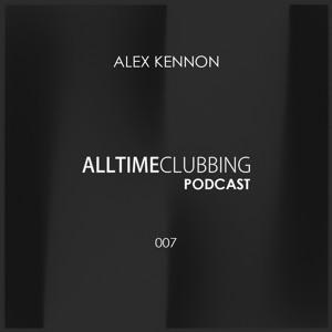 Alex Kennon - Alltimeclubbing Podcast 007