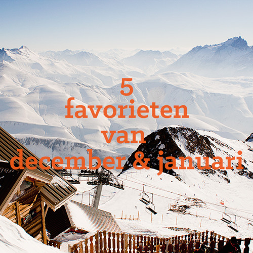 De 5 nieuwe favorieten van december & januari